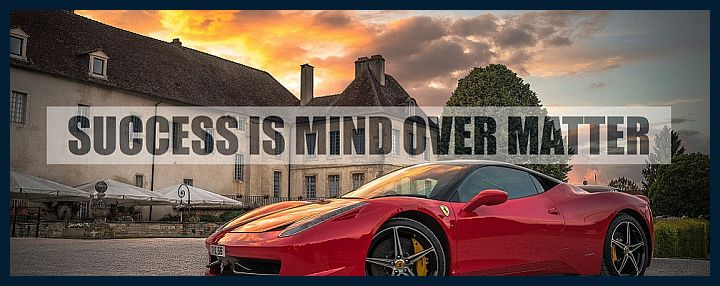 Success-is-mind-over-matter-transform-your-life-reality-existence-720