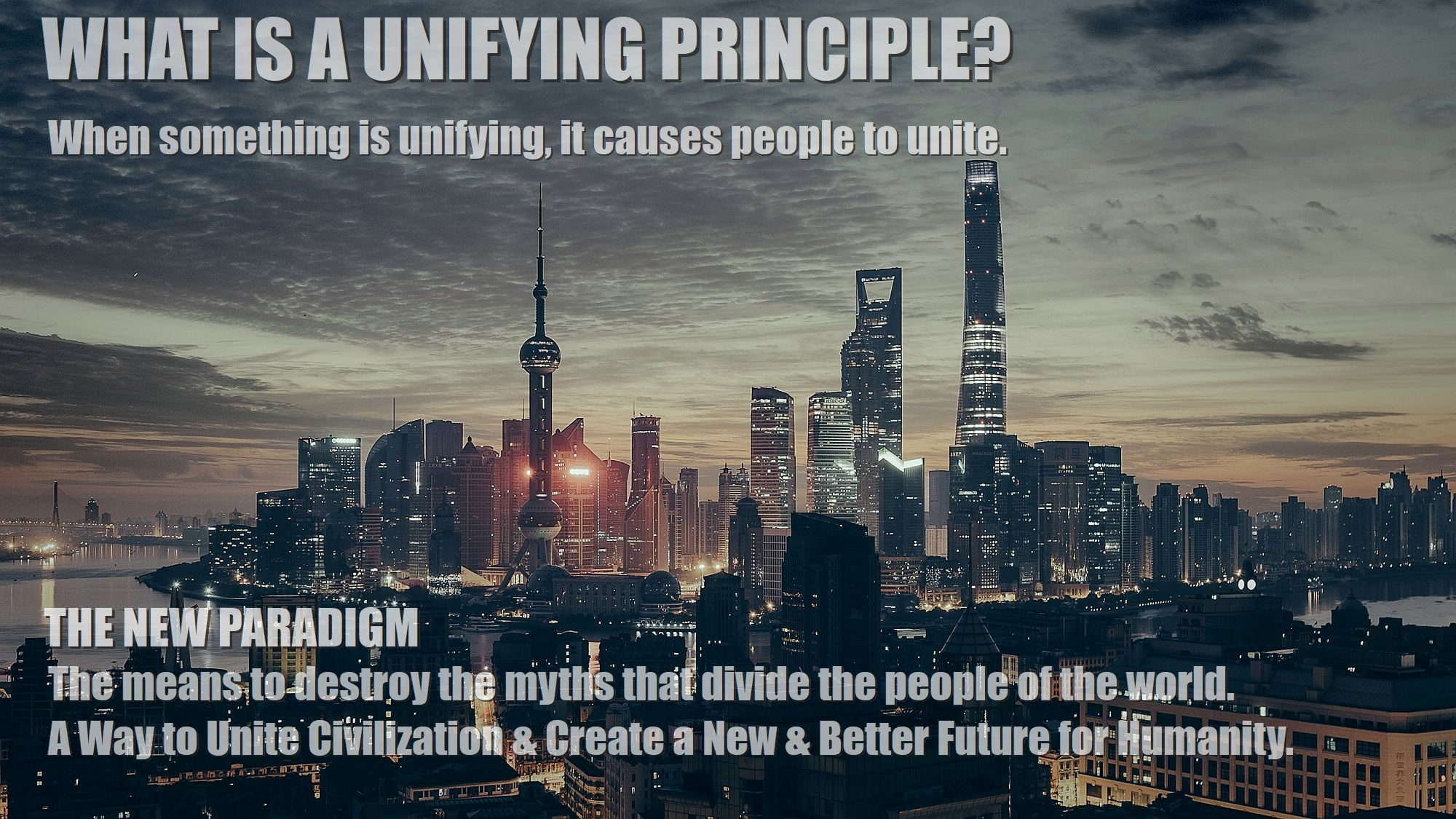 What-is-a-unifying-principle-a-way-to-unite-civilization-create-a-new-better-future-for-humanity-2000