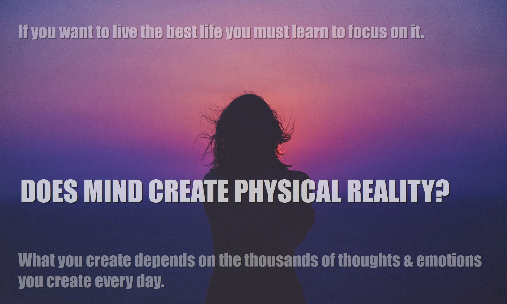 how-does-my-mind-create-physical-reality-can-i-use-my-mental-power-to-create-2000