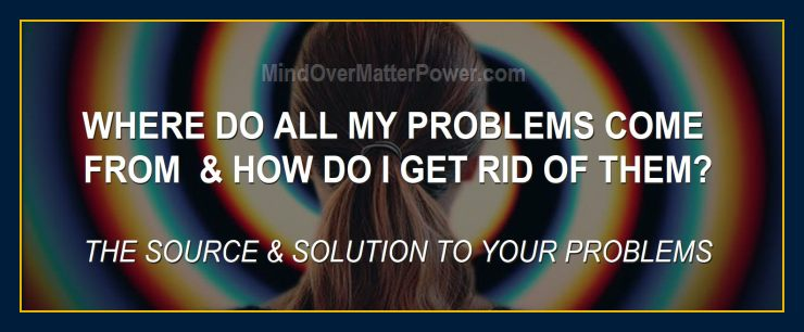 Shows-where-all-your-problems-come-from-and-how-to-get-rid-of-them