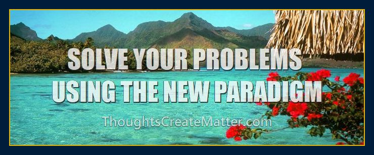 Paradise-shows-you-what-happens-when-you-Solve-your-problems-using-new-metaphysical-paradigm-principles-methods-of-mindpower-thoughts-create-matter-events