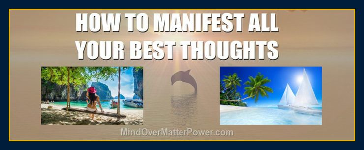 How to manifest your best thoughts and materialize positive thinking and emotions 4