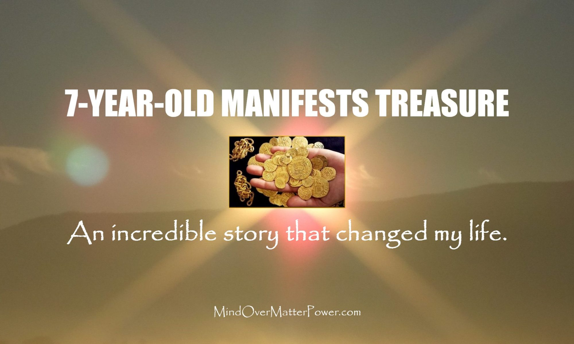 At seven years old I manifest treasure. The money appeared as I did a good deed.
