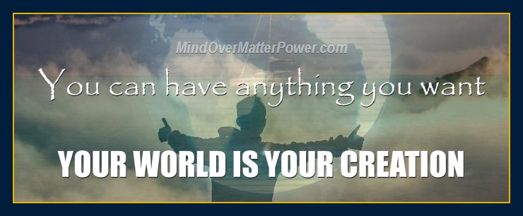 your-world-is-your-creation-you-can-have-anything-you-want-holographic-universe-theory-science-metaphysics-MANIFESTING